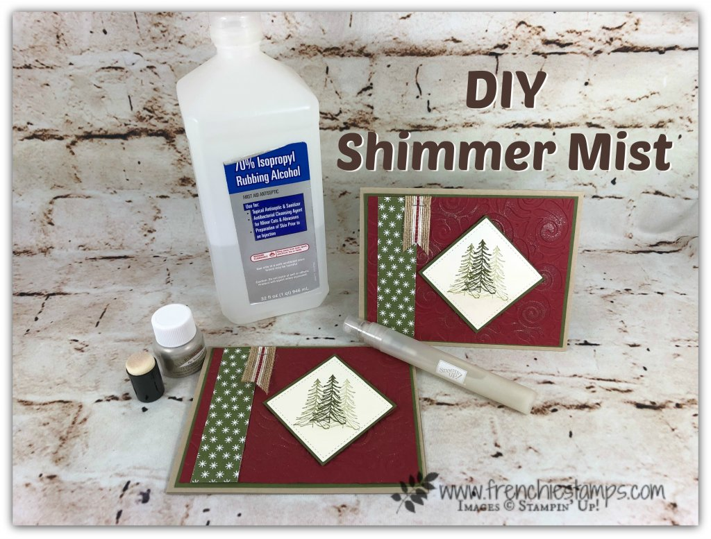 How to make shimmer mist with Alcohol and shimmer paint. I have the video for how to. Stamp set Timeless Tidings. Product by Stampin'Up! available to purchase at frenchistamps.com