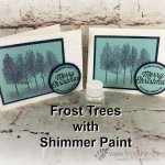 How to stamp with Shimmer Paint. Perfect for Frosted Trees. Winter Woods Stamp set. All supplies by Stampin
