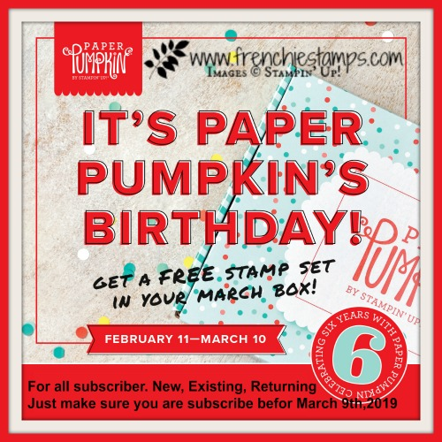Happy 6th Birthday Paper Pumpkin. we are celebrating with a free stamp set. Don't miss out subscribe before March 9th and get a free stamp set. Visit frenchiestamps.com for all detail.