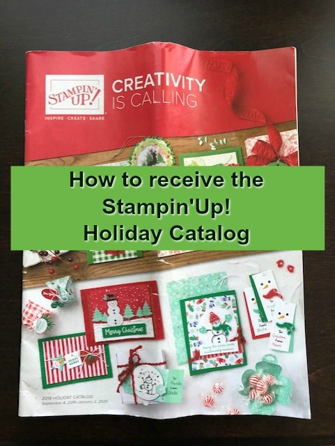 How to get the 2019 Stampin'Up! Holiday Catalog into your hand.