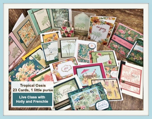 Tropical Oasis Memories and More Cards. Live class on YouTube with Holly and Frenchie. We'll share how to make 23 cards and one little purse using half a pack of the Tropical Memories and more cards.